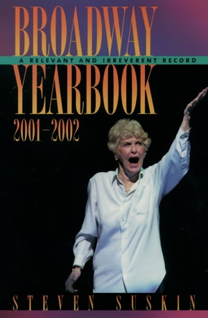 Broadway Yearbook 2001-2002 A Relevant and Irreverent Record