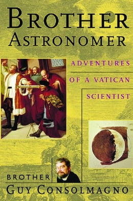 Book Brother Astronomer: Adventures of a Vatican Scientist by Consolmagno, Guy