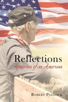 Reflections: Memories of an American by Robert  Pollock