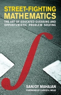 Street-Fighting Mathematics: The Art of Educated Guessing and Opportunistic Problem Solving: The…