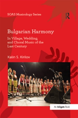 Bulgarian Harmony In Village,  Wedding,  and Choral Music of the Last Century