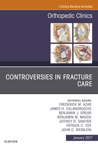 Controversies in Fracture Care, An Issue of Orthopedic Clinics, E-Book