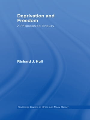 Deprivation and Freedom A Philosophical Enquiry