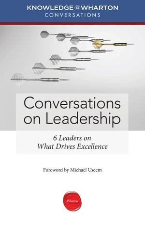 Conversations on Leadership by Knowledge@Wharton