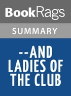 --and Ladies of the Club by Helen Hooven Santmyer , Summary & Study Guide by BookRags