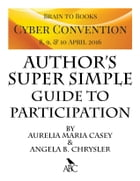 Brain to Books Cyber Convention Author's Super Simple Guide to Participation by Aurelia Maria Casey