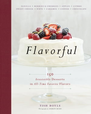 Flavorful 150 Irresistible Desserts in All-Time Favorite Flavors