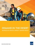 Demand in the Desert: Mongolia's Water-Energy-Mining Nexus by Asian Development Bank