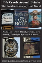 Pub Crawls Around Britain. The London Monopoly Pub Crawl. Walk Two - Fleet Street, Strand, Bow Street, Trafalgar Square & Chance? by Barry Palmer; Ben Skinner; Steve Rose