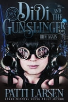 Didi and the Gunslinger Ride Again by Patti Larsen