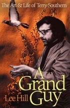 A Grand Guy: The Art And Life of Terry Southern by Lee Hill