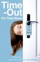 Time-Out for Tired Moms: Finally Mom, Go To Your Room! by Judy Crawford