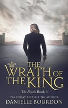 The Wrath of the King: The Royals Book 5 by Danielle Bourdon