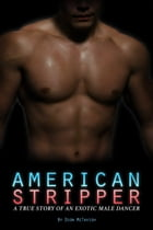 American Stripper: A True Story of an Exotic Male Dancer by Dion McTavish