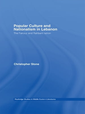 Popular Culture and Nationalism in Lebanon The Fairouz and Rahbani Nation
