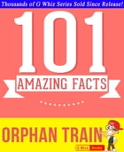Orphan Train - 101 Amazing Facts You Didn't Know: Fun Facts and Trivia Tidbits Quiz Game Books by G Whiz