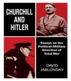 Churchill and Hitler: Essays on the Political-Military Direction of Total War