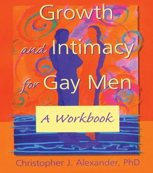 Growth and Intimacy for Gay Men A Workbook