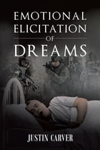 Emotional Elicitation of Dreams by Justin Ryan Carver MALS