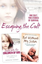 Escaping the Cult: One cult, two stories of survival by Natacha Tormey
