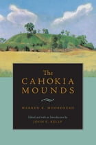 The Cahokia Mounds by Warren King Moorehead