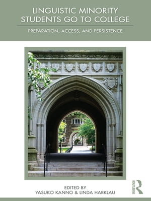 Linguistic Minority Students Go to College Preparation,  Access,  and Persistence