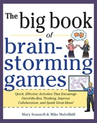 Big Book of Brainstorming Games: Quick, Effective Activities that Encourage Out-of-the-Box Thinking…