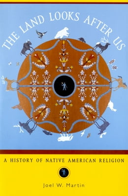 Book The Land Looks After Us: A History of Native American Religion by Joel W. Martin