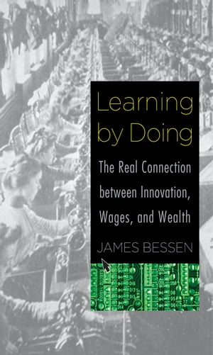 Learning by Doing The Real Connection between Innovation, Wages, and Wealth