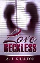 Love Reckless by A. J. Shelton