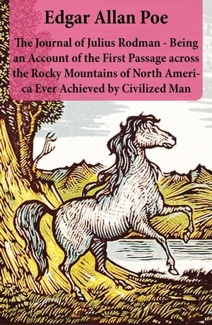 The Journal of Julius Rodman - Being an Account of the First Passage across the Rocky Mountains of North America Ever Achieved by Civilized Man by Edgar Allan Poe