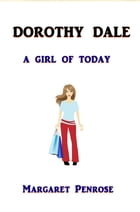 Dorothy Dale: A Girl of Today by Margaret Penrose