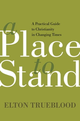 Book A Place to Stand: A Practical Guide to Christianity in Changing Times by Elton Trueblood