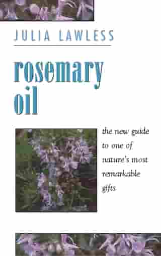Rosemary Oil: A new guide to the most invigorating rememdy by Julia Lawless