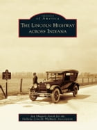 The Lincoln Highway across Indiana by Jan Shupert-Arick