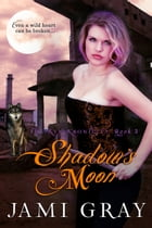 Shadow's Moon: The Kyn Kronicles ~ Book 3 by Jami Gray