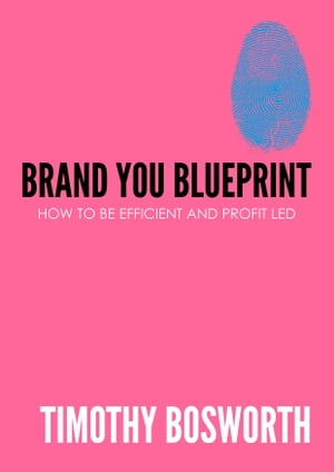 Brand You Blueprint: Your proven system for becoming more efficient and profit led by Timothy Bosworth
