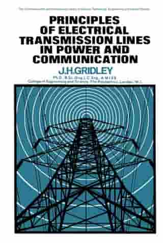 Principles of Electrical Transmission Lines in Power and Communication: The Commonwealth and International Library: Applied Electricity and Electronic by J. H. Gridley