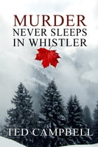 Murder Never Sleeps in Whistler by Ted Campbell