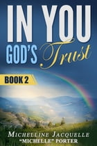 """In You, God's Trust: Book 2 by Michelline Jacquelle """"Michelle"""" Porter"""