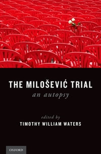The Milosevic Trial: An Autopsy