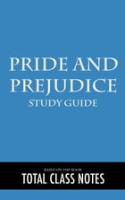 Pride and Prejudice: Study Guide: Pride and Prejudice, Study Review Guide, Jane Austen by Total Class Notes