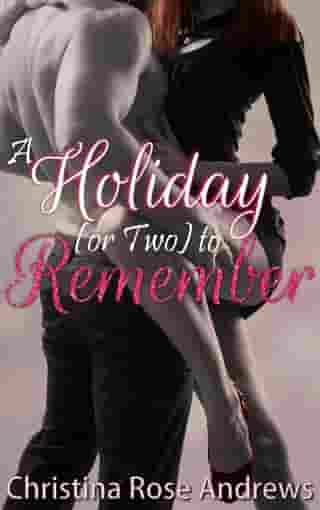 A Holiday (or Two) to Remember by Christina Rose Andrews