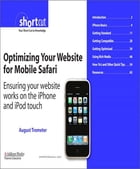 Optimizing Your Website for Mobile Safari: Ensuring Your Website Works on the iPhone and iPod touch (Digital Short Cut) by August Trometer