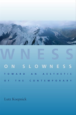 On Slowness Toward an Aesthetic of the Contemporary