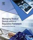 Managing Medical Devices within a Regulatory Framework by Beth Ann Fiedler