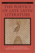 The Poetics of Late Latin Literature by Ja? Elsner