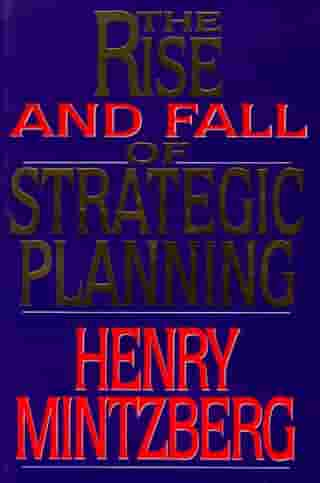 Rise and Fall of Strategic Planning by Henry Mintzberg