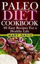 Paleo Diet Cookbook: 60 Easy Recipes For a Healthy Life: Paleo Diet, #2 by Mary Davis
