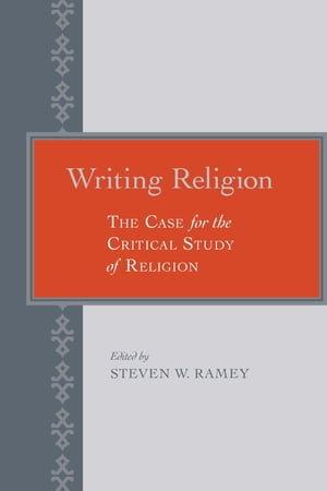 Writing Religion The Case for the Critical Study of Religion